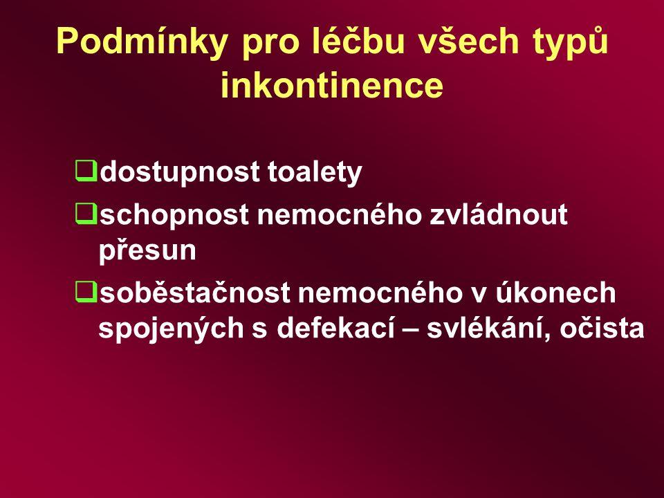 Podmínky pro léčbu všech typů inkontinence  dostupnost toalety  schopnost nemocného zvládnout přesun  soběstačnost nemocného v úkonech spojených s