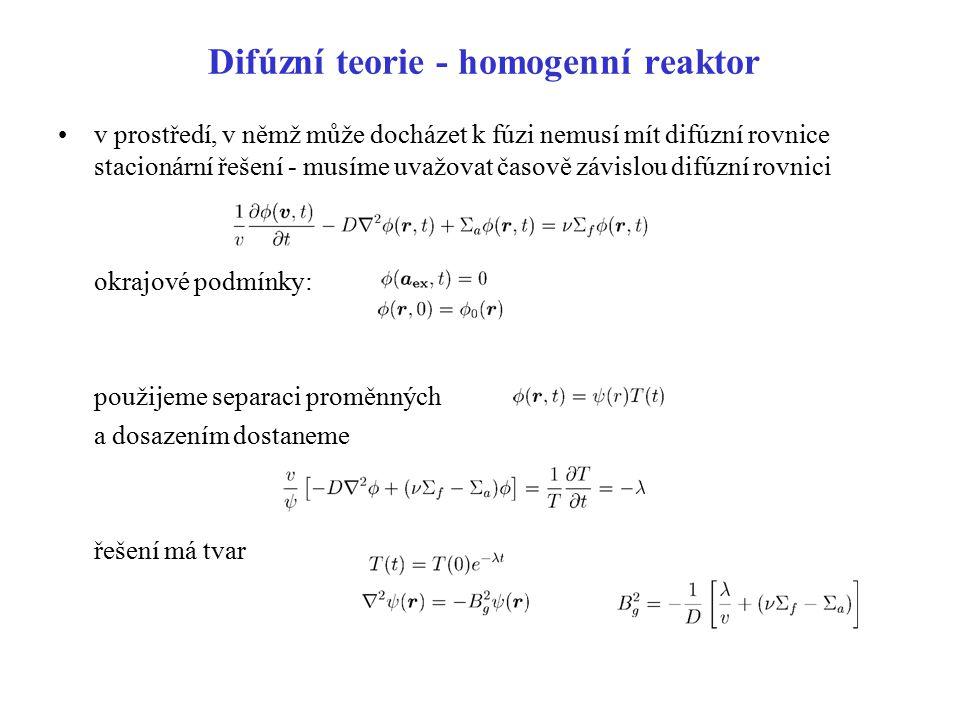 Difúzní teorie - homogenní reaktor v prostředí, v němž může docházet k fúzi nemusí mít difúzní rovnice stacionární řešení - musíme uvažovat časově záv