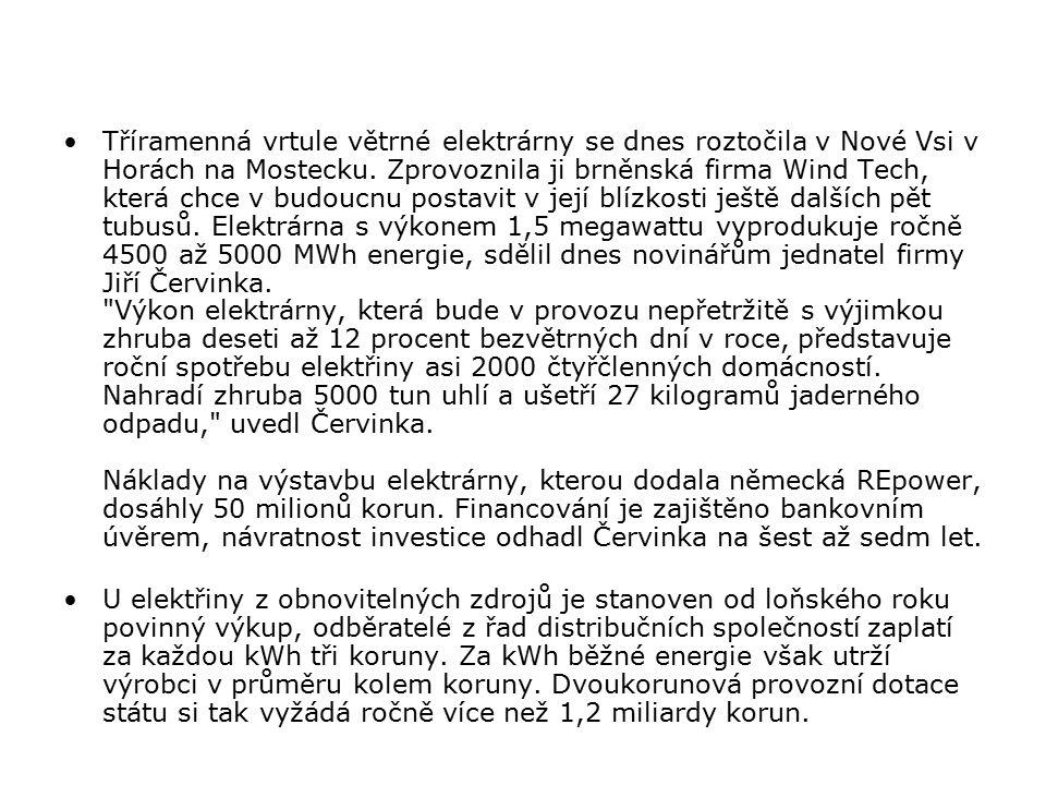 Tříramenná vrtule větrné elektrárny se dnes roztočila v Nové Vsi v Horách na Mostecku. Zprovoznila ji brněnská firma Wind Tech, která chce v budoucnu
