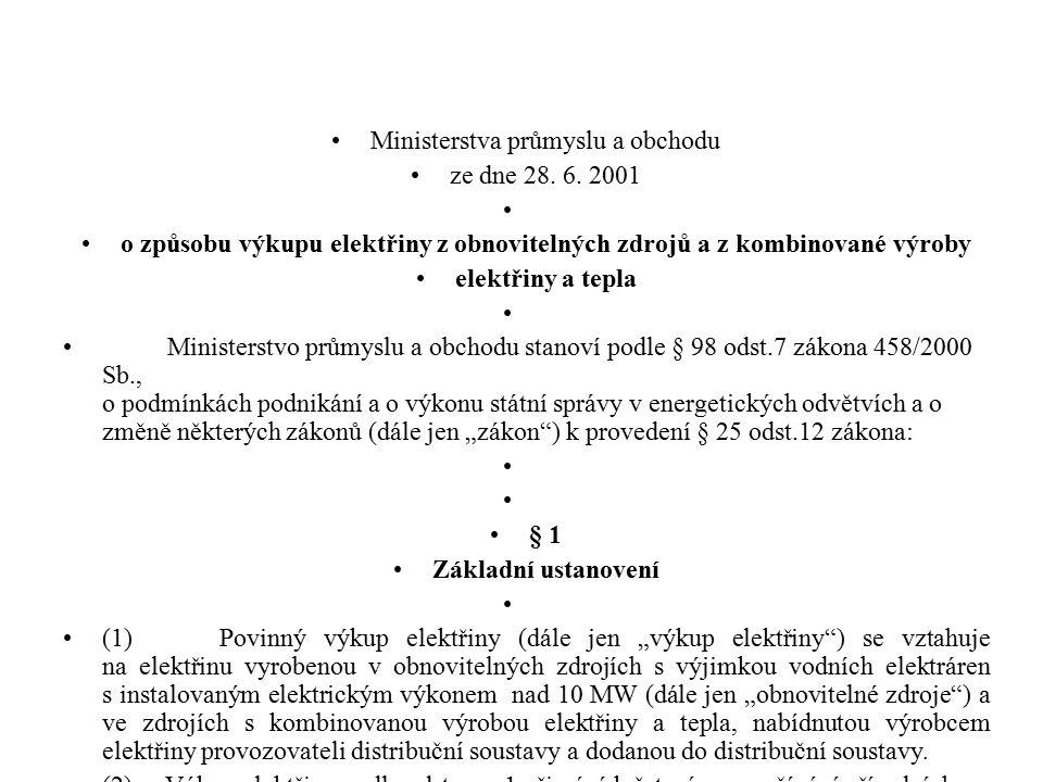 Ministerstva průmyslu a obchodu ze dne 28. 6. 2001 o způsobu výkupu elektřiny z obnovitelných zdrojů a z kombinované výroby elektřiny a tepla Minister