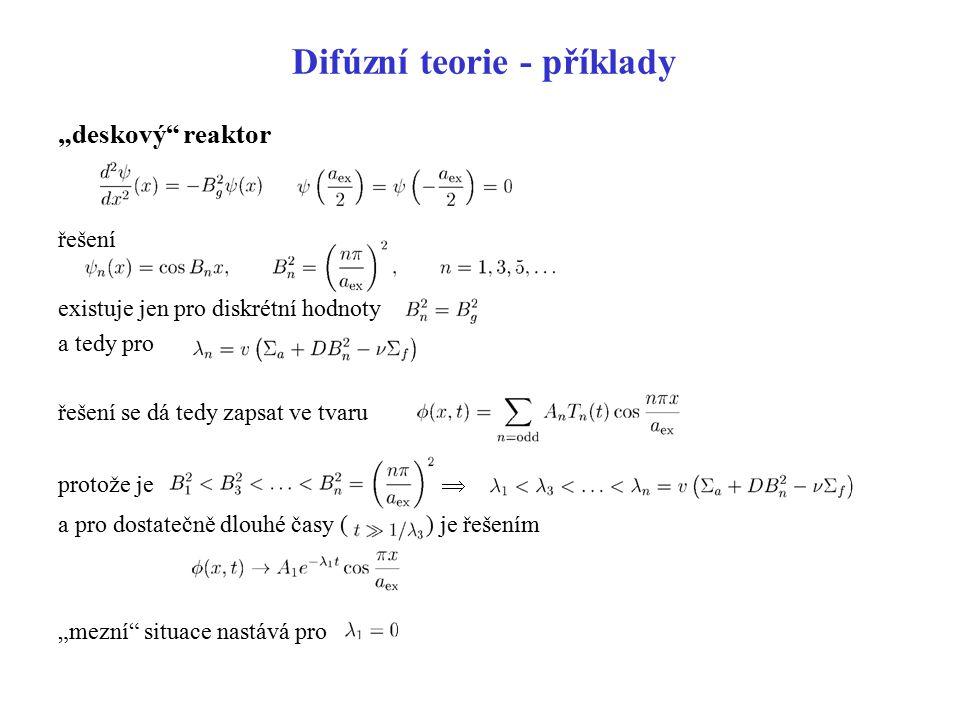 """Difúzní teorie - příklady """"deskový"""" reaktor řešení existuje jen pro diskrétní hodnoty a tedy pro řešení se dá tedy zapsat ve tvaru protože je  a pro"""