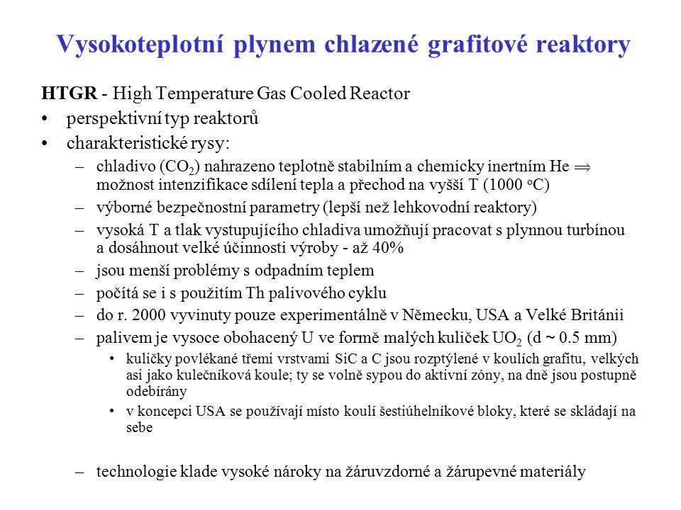 Vysokoteplotní plynem chlazené grafitové reaktory HTGR - High Temperature Gas Cooled Reactor perspektivní typ reaktorů charakteristické rysy: –chladiv