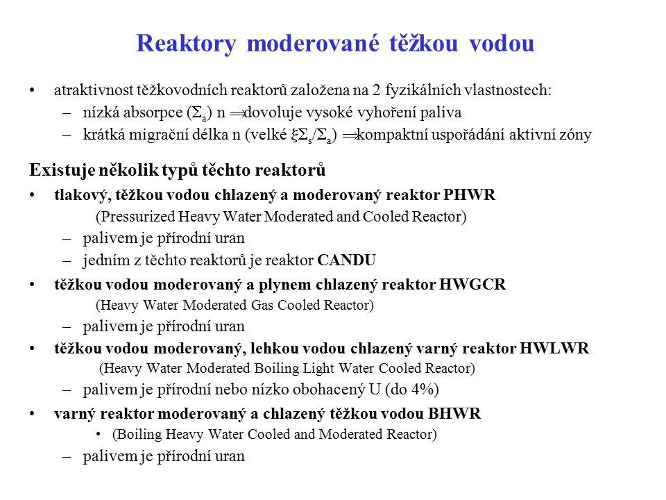 Reaktory moderované těžkou vodou atraktivnost těžkovodních reaktorů založena na 2 fyzikálních vlastnostech: –nízká absorpce (  a ) n  dovoluje vysok
