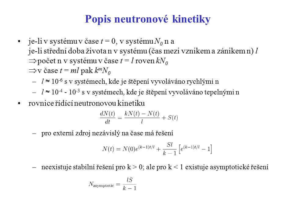 Popis neutronové kinetiky je-li v systému v čase t = 0, v systému N 0 n a je-li střední doba života n v systému (čas mezi vznikem a zánikem n) l  poč