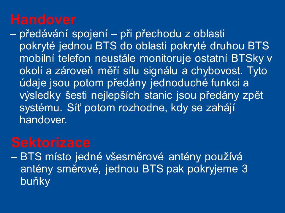 Handover – předávání spojení – při přechodu z oblasti pokryté jednou BTS do oblasti pokryté druhou BTS mobilní telefon neustále monitoruje ostatní BTS