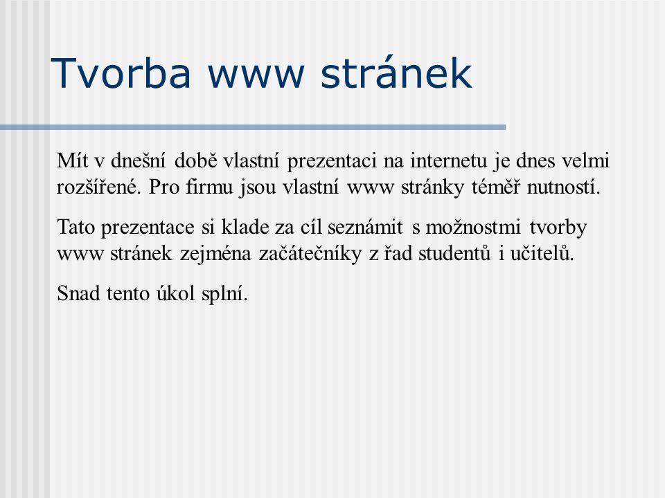 Tvorba www stránek Mít v dnešní době vlastní prezentaci na internetu je dnes velmi rozšířené. Pro firmu jsou vlastní www stránky téměř nutností. Tato