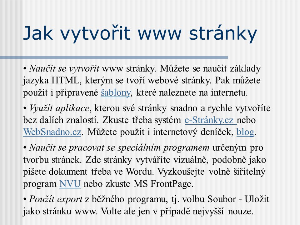 Jak vytvořit www stránky Naučit se vytvořit www stránky. Můžete se naučit základy jazyka HTML, kterým se tvoří webové stránky. Pak můžete použít i při