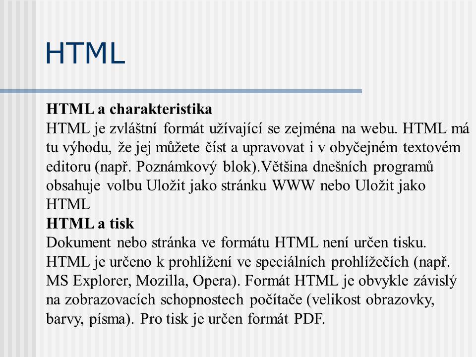 HTML a charakteristika HTML je zvláštní formát užívající se zejména na webu. HTML má tu výhodu, že jej můžete číst a upravovat i v obyčejném textovém