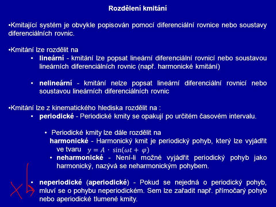 Rozdělení kmitání Kmitající systém je obvykle popisován pomocí diferenciální rovnice nebo soustavy diferenciálních rovnic. Kmitání lze rozdělit na lin