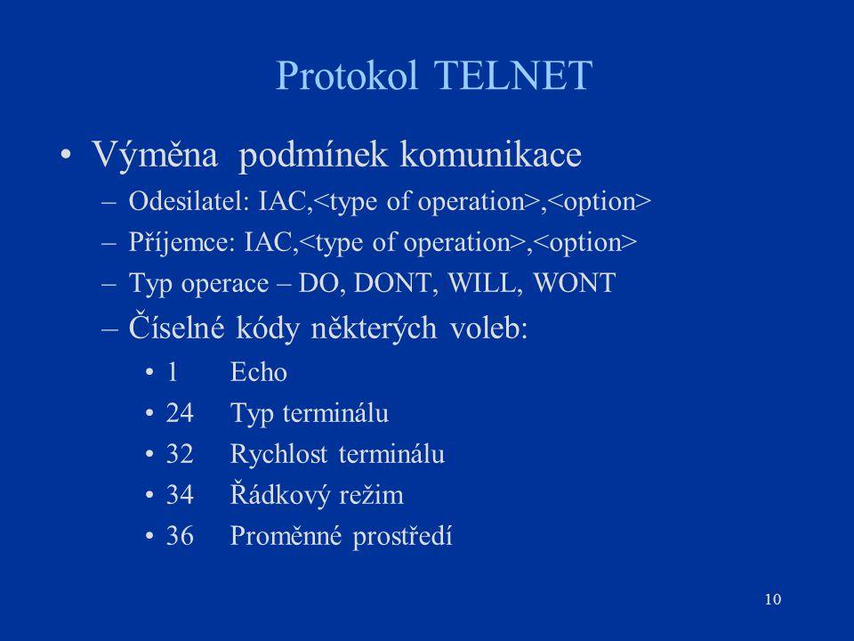 10 Protokol TELNET Výměna podmínek komunikace –Odesilatel: IAC,, –Příjemce: IAC,, –Typ operace – DO, DONT, WILL, WONT –Číselné kódy některých voleb: 1