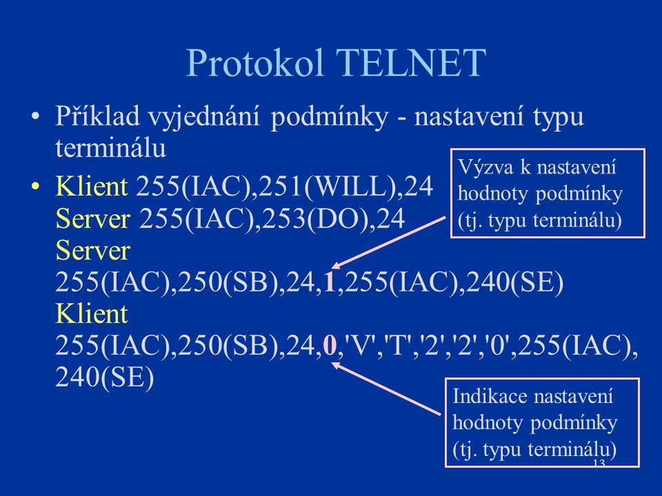 13 Protokol TELNET Příklad vyjednání podmínky - nastavení typu terminálu Klient 255(IAC),251(WILL),24 Server 255(IAC),253(DO),24 Server 255(IAC),250(S