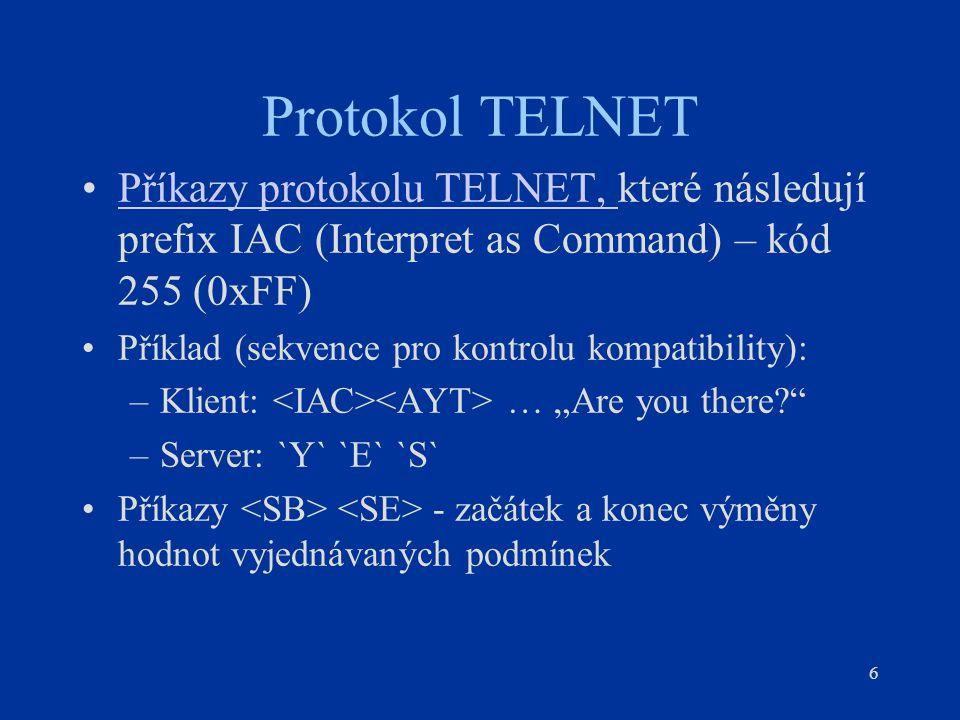 6 Protokol TELNET Příkazy protokolu TELNET, které následují prefix IAC (Interpret as Command) – kód 255 (0xFF)Příkazy protokolu TELNET, Příklad (sekve