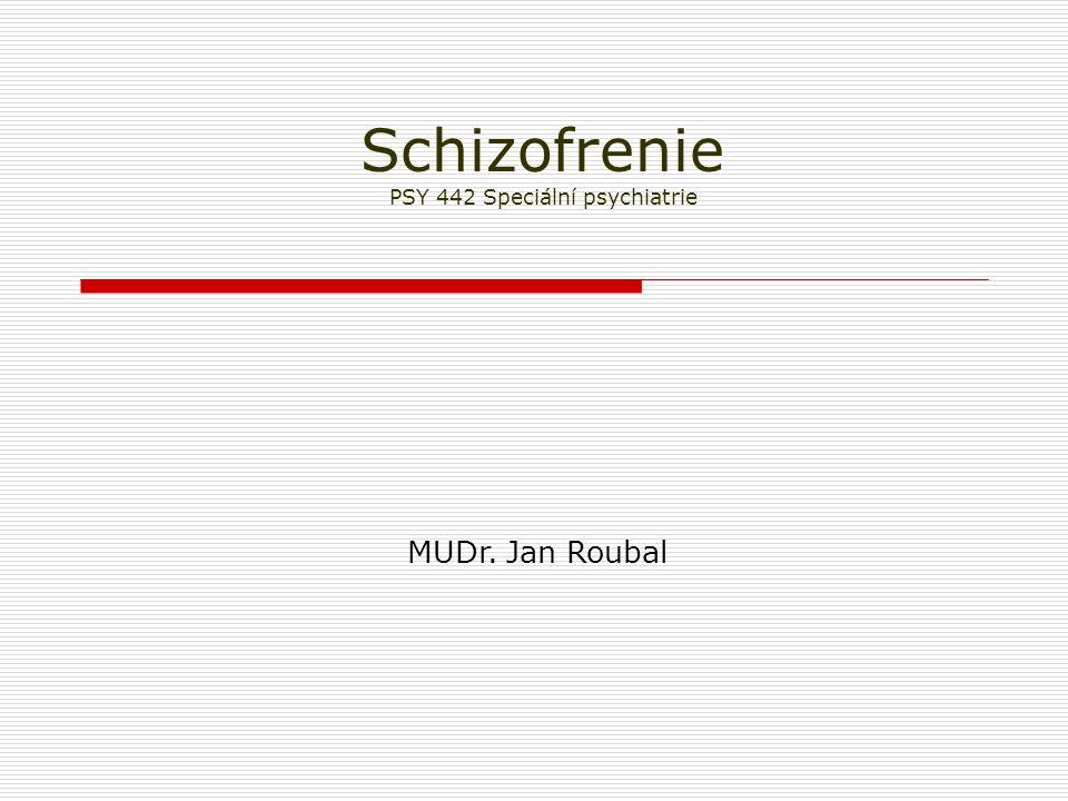 Schizofrenie PSY 442 Speciální psychiatrie MUDr. Jan Roubal