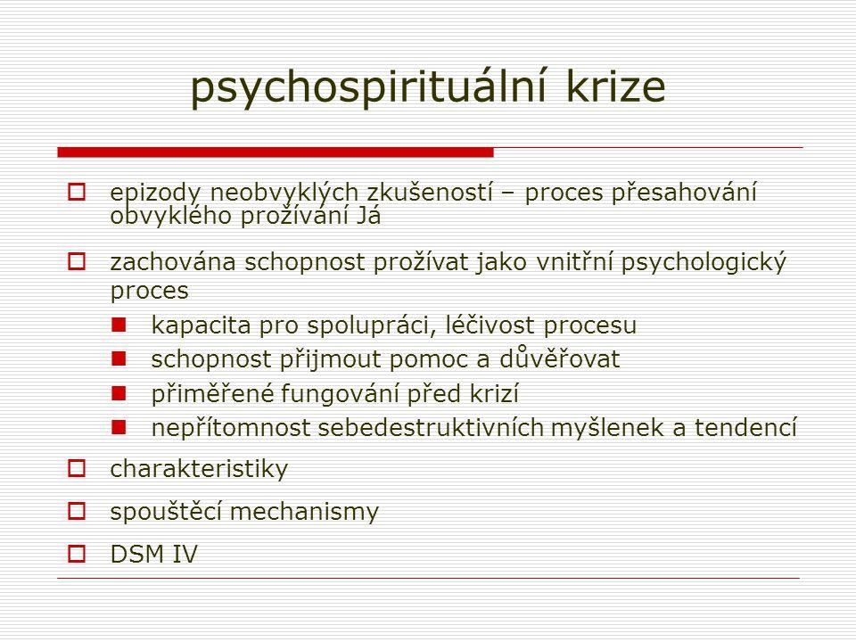 psychospirituální krize  epizody neobvyklých zkušeností – proces přesahování obvyklého prožívání Já  zachována schopnost prožívat jako vnitřní psych