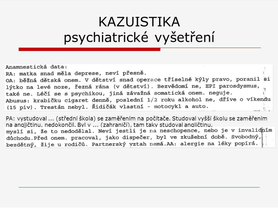 KAZUISTIKA psychiatrické vyšetření PA: vystudoval... (střední škola) se zaměřením na počítače. Studoval vyšší školu se zaměřením na angličtinu, nedoko