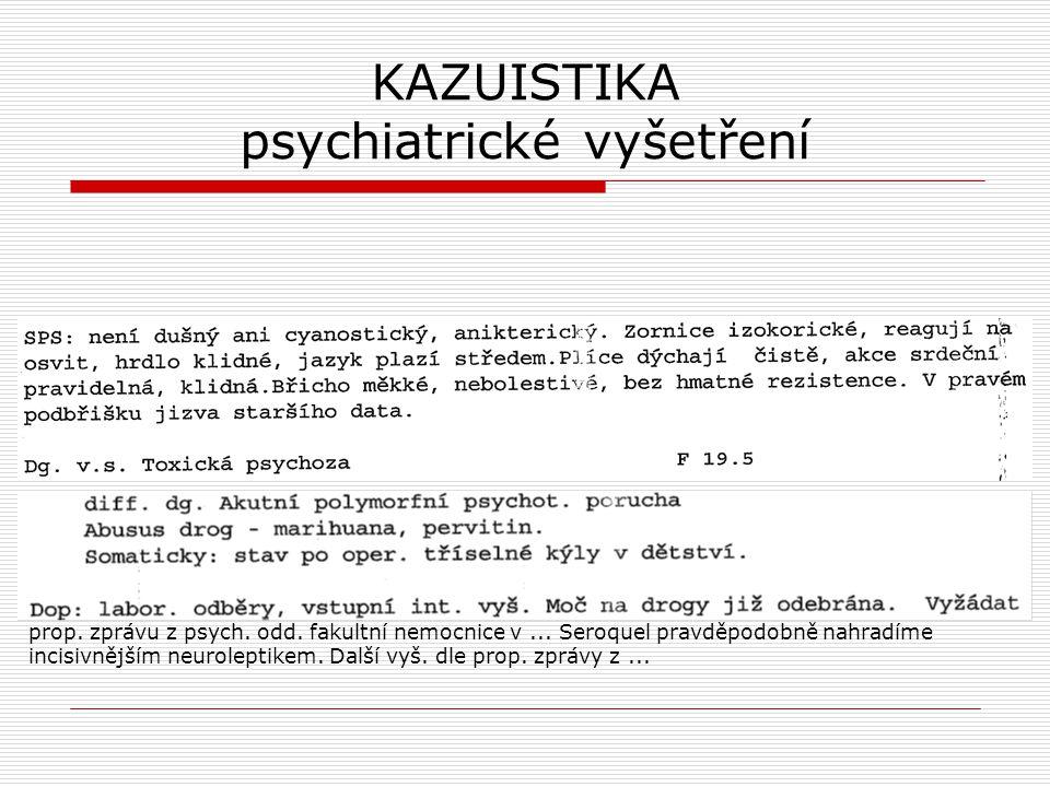 prop. zprávu z psych. odd. fakultní nemocnice v... Seroquel pravděpodobně nahradíme incisivnějším neuroleptikem. Další vyš. dle prop. zprávy z...