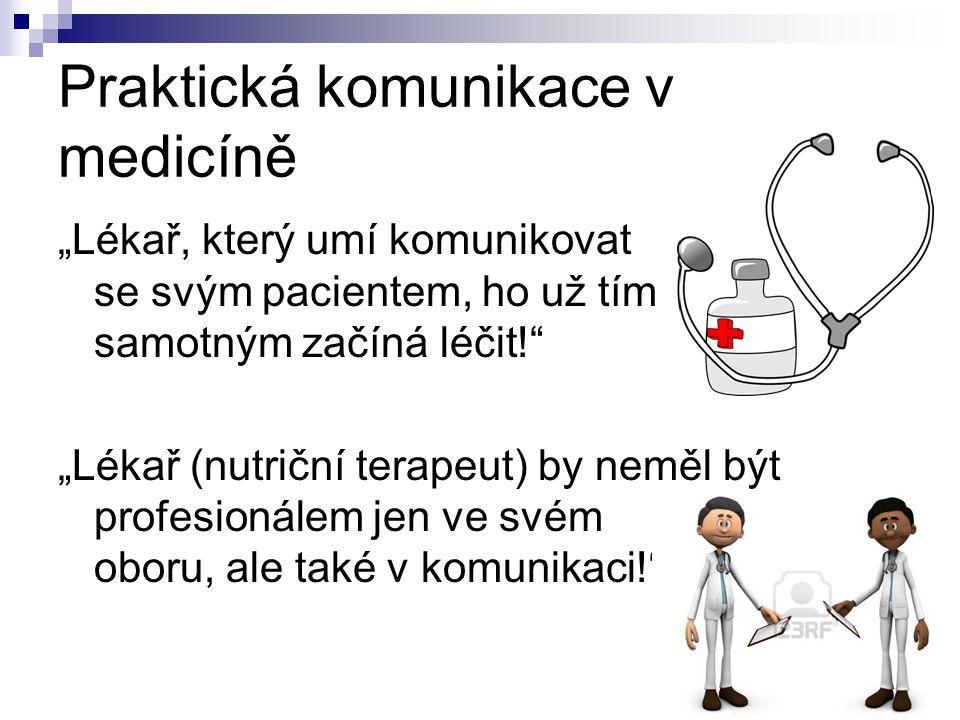 """Praktická komunikace v medicíně """"Lékař, který umí komunikovat se svým pacientem, ho už tím samotným začíná léčit! """"Lékař (nutriční terapeut) by neměl být profesionálem jen ve svém oboru, ale také v komunikaci!"""
