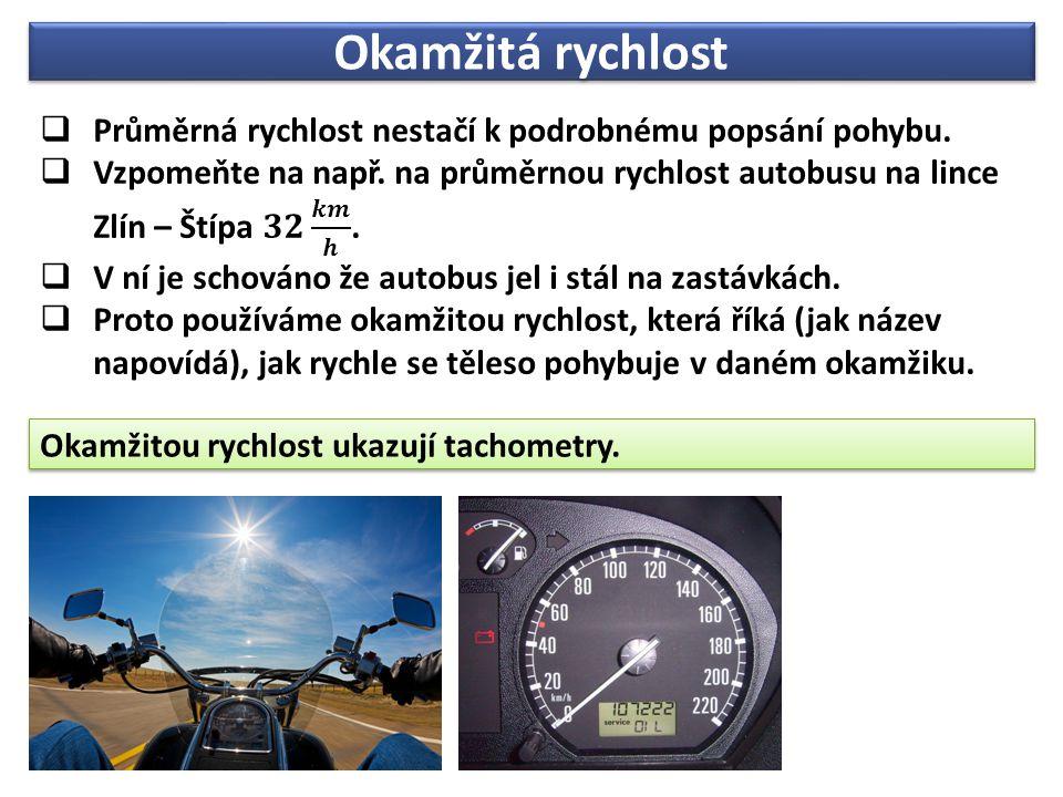 Okamžitá rychlost Okamžitou rychlost ukazují tachometry.