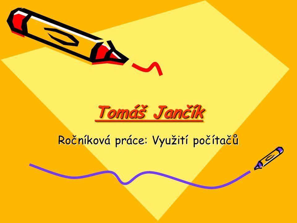 Tomáš Jančík Ročníková práce: Využití počítačů