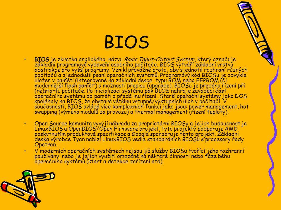 BIOS BIOS je zkratka anglického názvu Basic Input-Output System, který označuje základní programové vybavení osobního počítače. BIOS vytváří základní