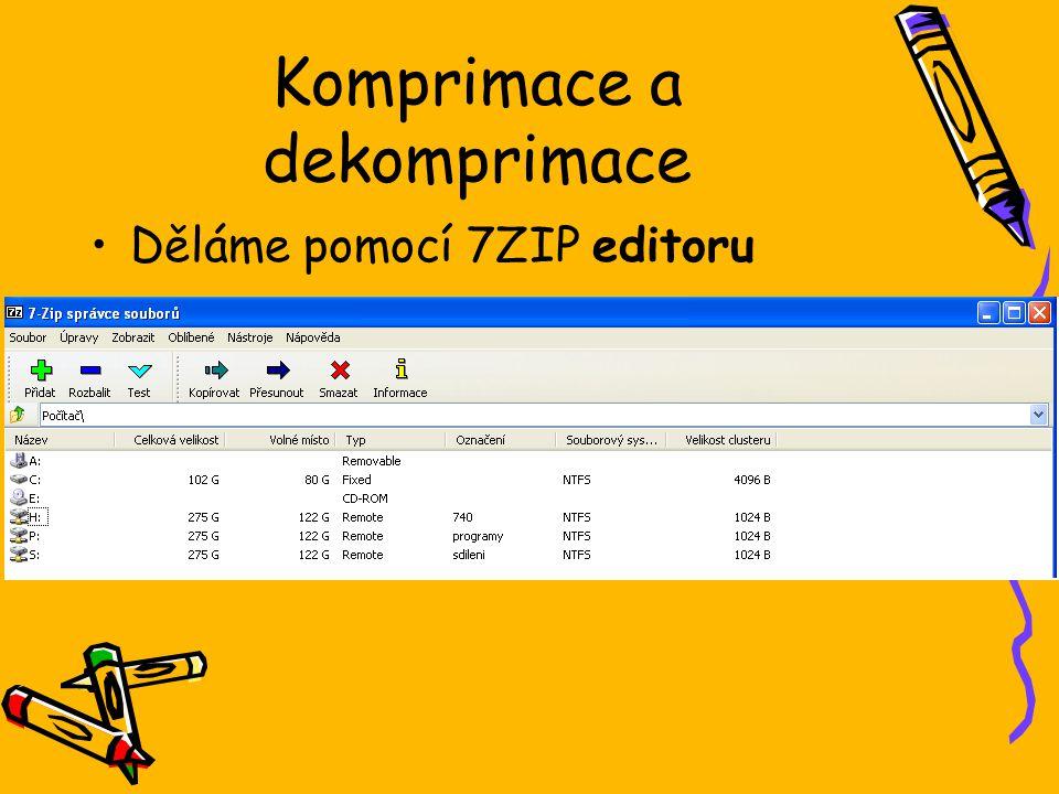 Komprimace a dekomprimace Děláme pomocí 7ZIP editoru