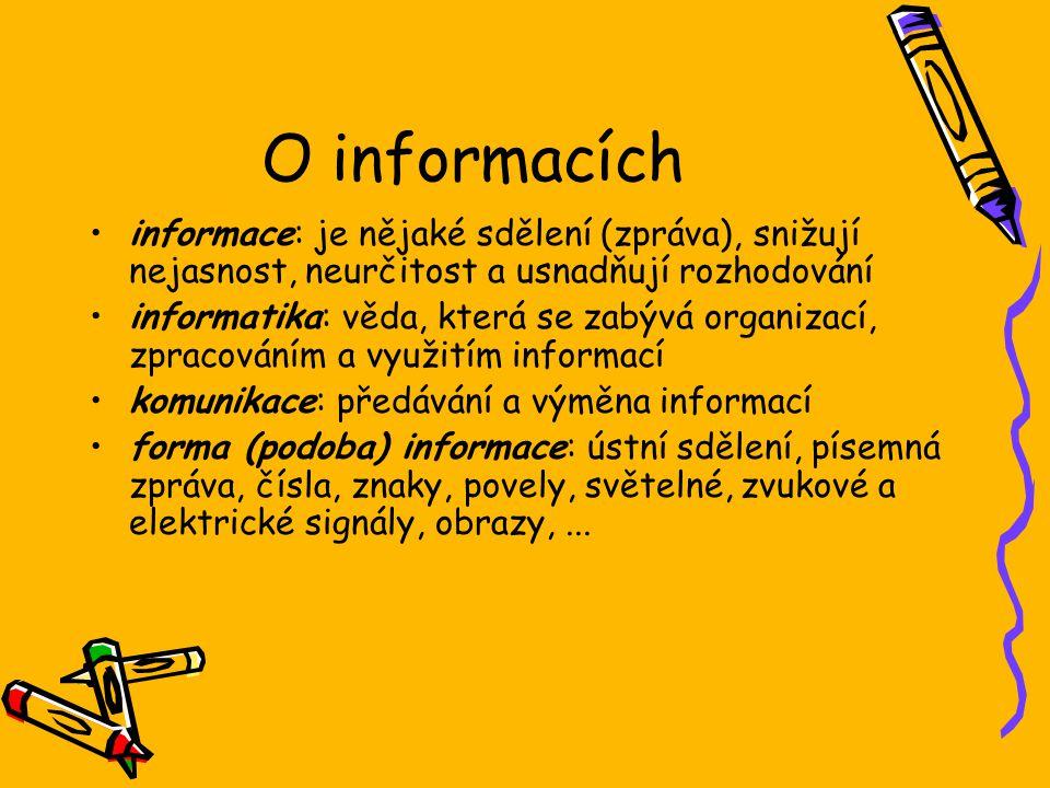 O informacích informace: je nějaké sdělení (zpráva), snižují nejasnost, neurčitost a usnadňují rozhodování informatika: věda, která se zabývá organiza