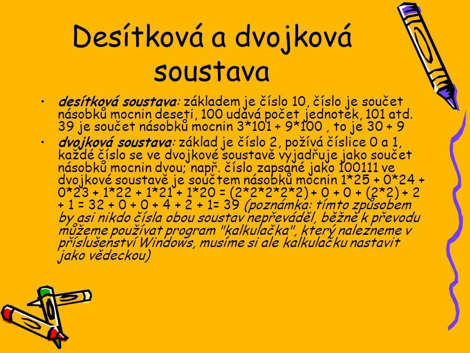 Desítková a dvojková soustava desítková soustava: základem je číslo 10, číslo je součet násobků mocnin deseti, 100 udává počet jednotek, 101 atd. 39 j