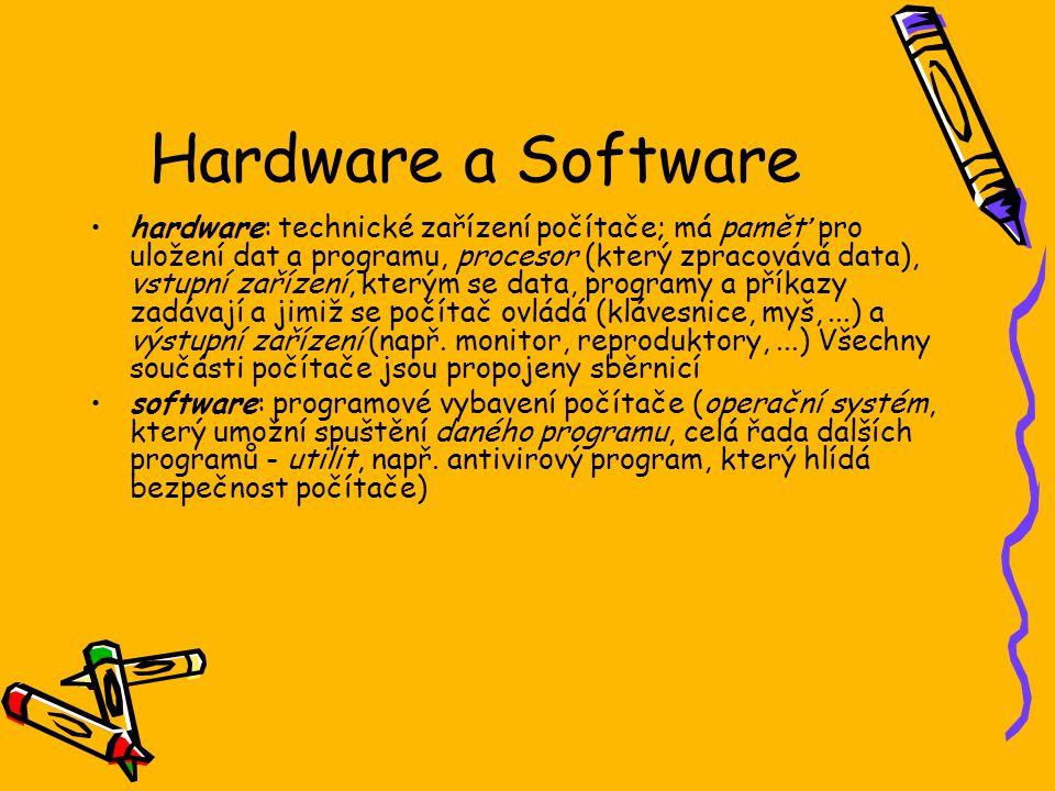 Hardware a Software hardware: technické zařízení počítače; má paměť pro uložení dat a programu, procesor (který zpracovává data), vstupní zařízení, kt
