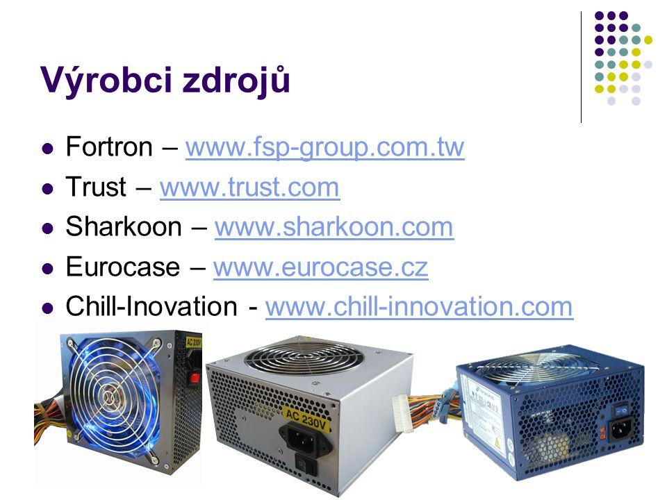 Výrobci zdrojů Fortron – www.fsp-group.com.twwww.fsp-group.com.tw Trust – www.trust.comwww.trust.com Sharkoon – www.sharkoon.comwww.sharkoon.com Euroc