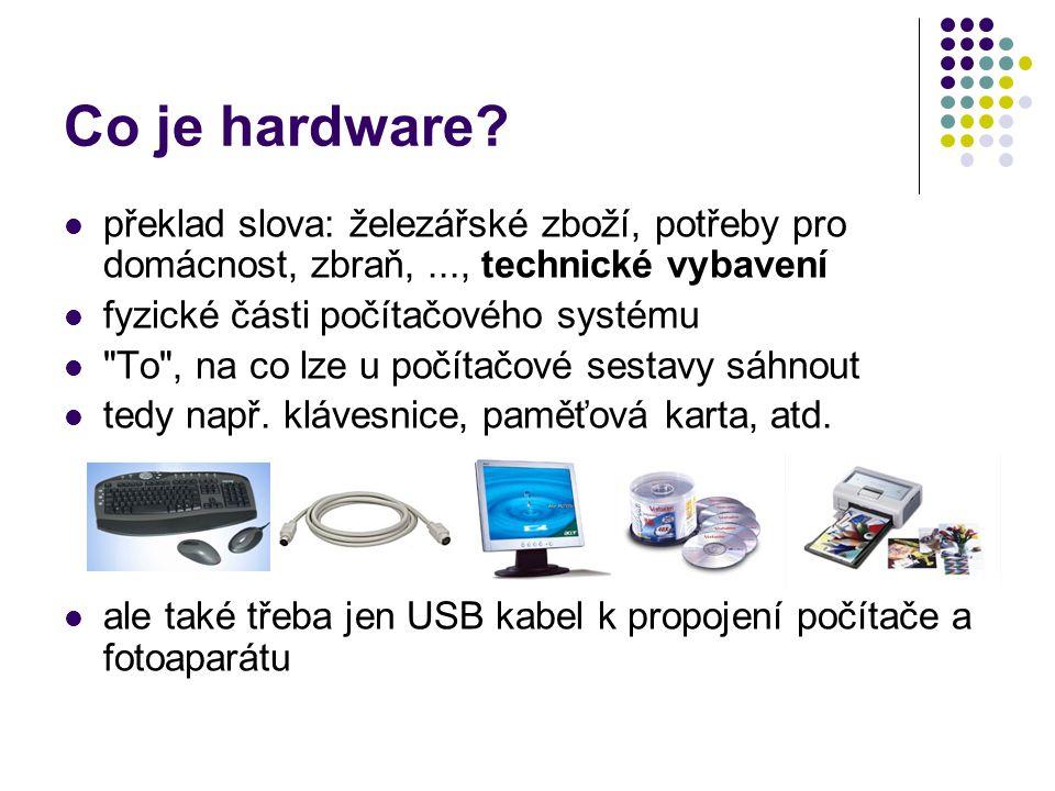 Co je hardware? překlad slova: železářské zboží, potřeby pro domácnost, zbraň,..., technické vybavení fyzické části počítačového systému