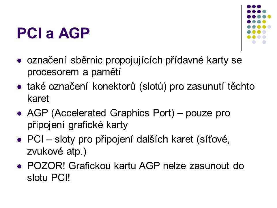 PCI a AGP označení sběrnic propojujících přídavné karty se procesorem a pamětí také označení konektorů (slotů) pro zasunutí těchto karet AGP (Accelera
