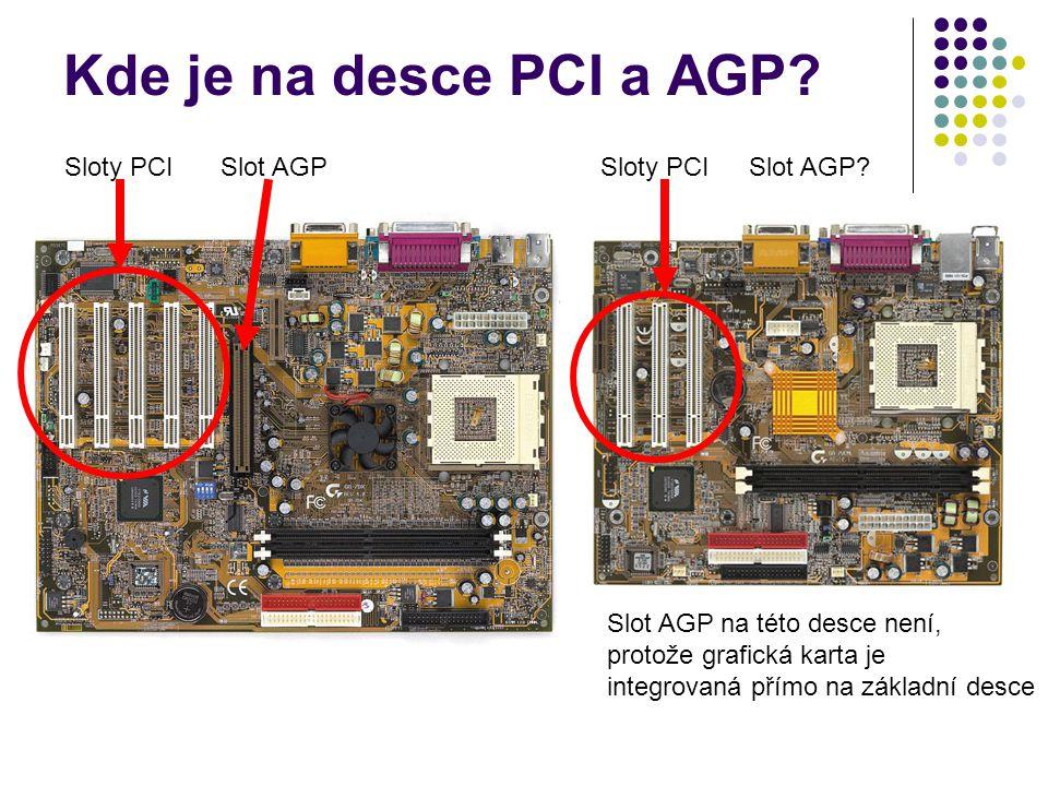 Sloty PCISlot AGPSloty PCISlot AGP? Slot AGP na této desce není, protože grafická karta je integrovaná přímo na základní desce Kde je na desce PCI a A