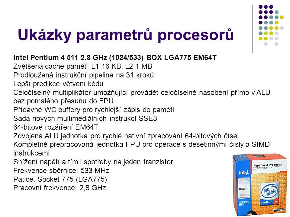 Ukázky parametrů procesorů Intel Pentium 4 511 2.8 GHz (1024/533) BOX LGA775 EM64T Zvětšená cache paměť: L1 16 KB, L2 1 MB Prodloužená instrukční pipe