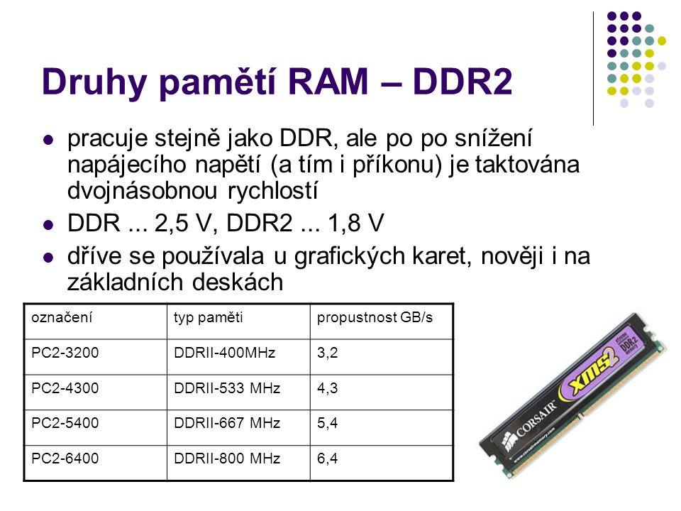 Druhy pamětí RAM – DDR2 pracuje stejně jako DDR, ale po po snížení napájecího napětí (a tím i příkonu) je taktována dvojnásobnou rychlostí DDR... 2,5