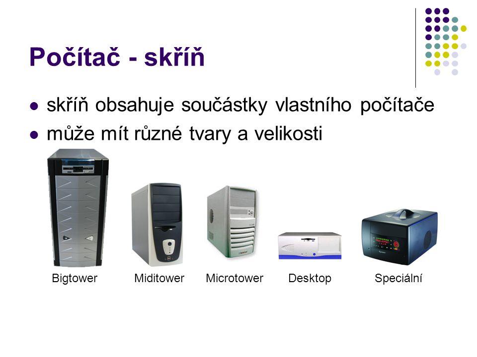 Počítač - skříň skříň obsahuje součástky vlastního počítače může mít různé tvary a velikosti MiditowerDesktopBigtowerMicrotowerSpeciální