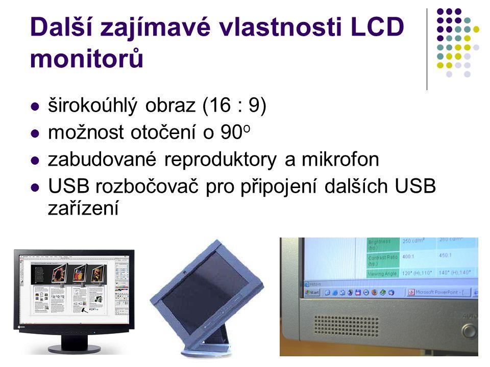 Další zajímavé vlastnosti LCD monitorů širokoúhlý obraz (16 : 9) možnost otočení o 90 o zabudované reproduktory a mikrofon USB rozbočovač pro připojen