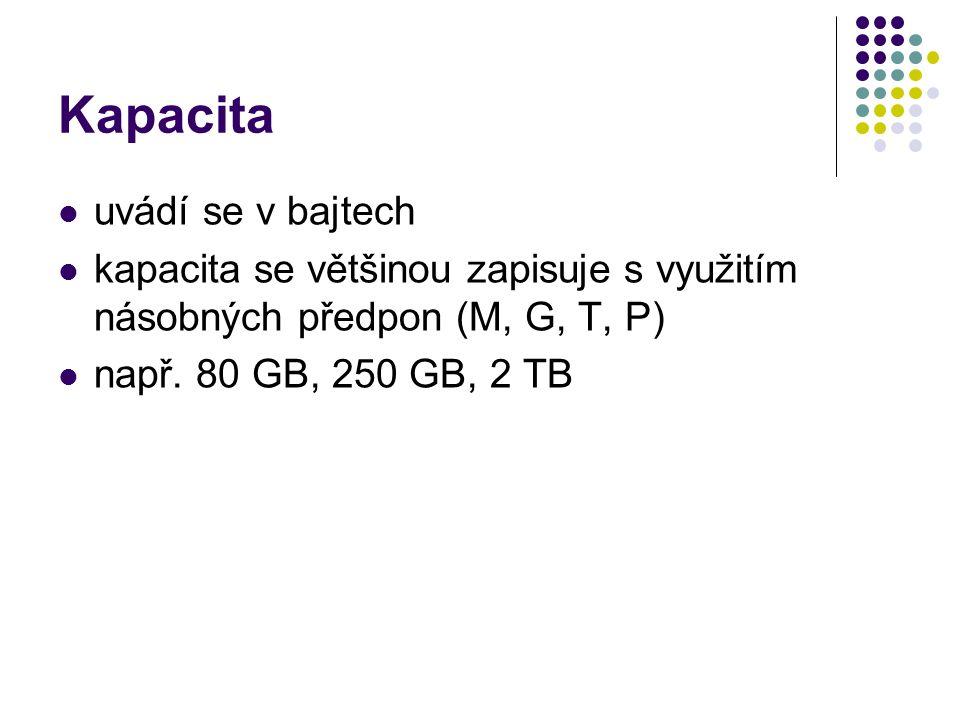 Kapacita uvádí se v bajtech kapacita se většinou zapisuje s využitím násobných předpon (M, G, T, P) např. 80 GB, 250 GB, 2 TB