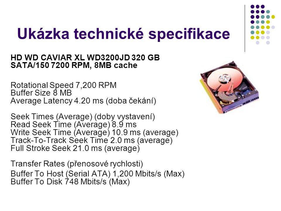 Ukázka technické specifikace HD WD CAVIAR XL WD3200JD 320 GB SATA/150 7200 RPM, 8MB cache Rotational Speed 7,200 RPM Buffer Size 8 MB Average Latency