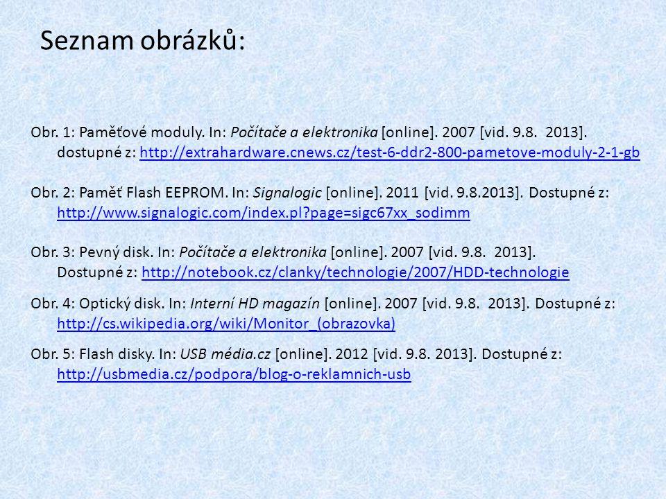 Seznam obrázků: Obr. 1: Paměťové moduly. In: Počítače a elektronika [online]. 2007 [vid. 9.8. 2013]. dostupné z: http://extrahardware.cnews.cz/test-6-
