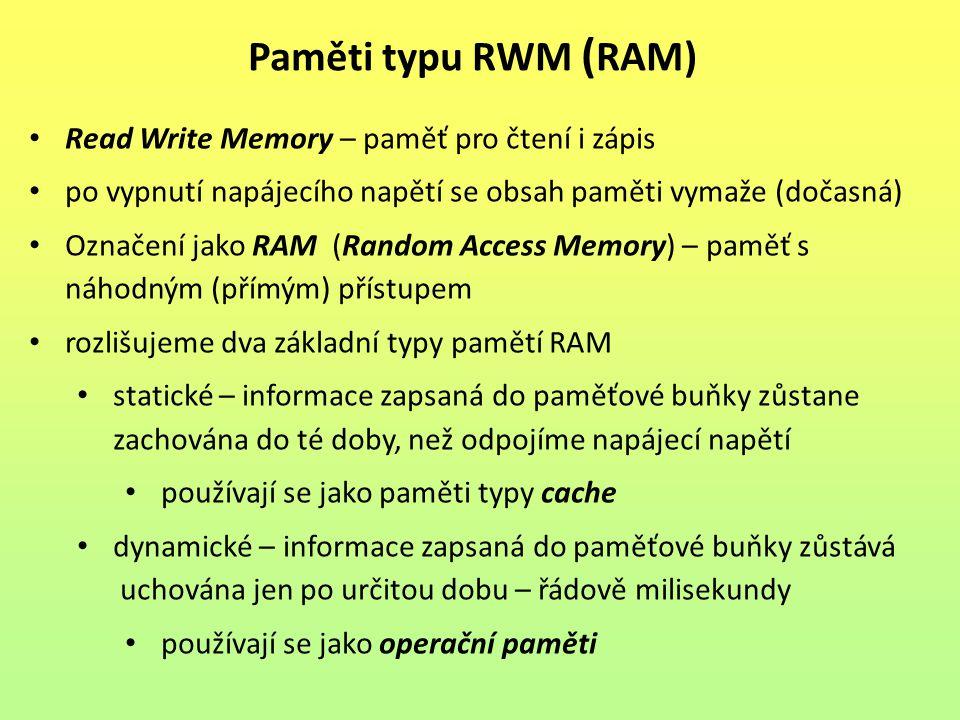 Read Write Memory – paměť pro čtení i zápis po vypnutí napájecího napětí se obsah paměti vymaže (dočasná) Označení jako RAM (Random Access Memory) – p