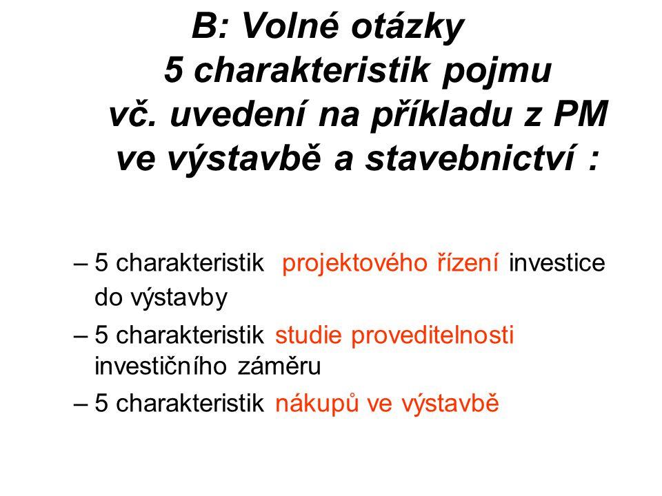 B: Volné otázky 5 charakteristik pojmu vč.
