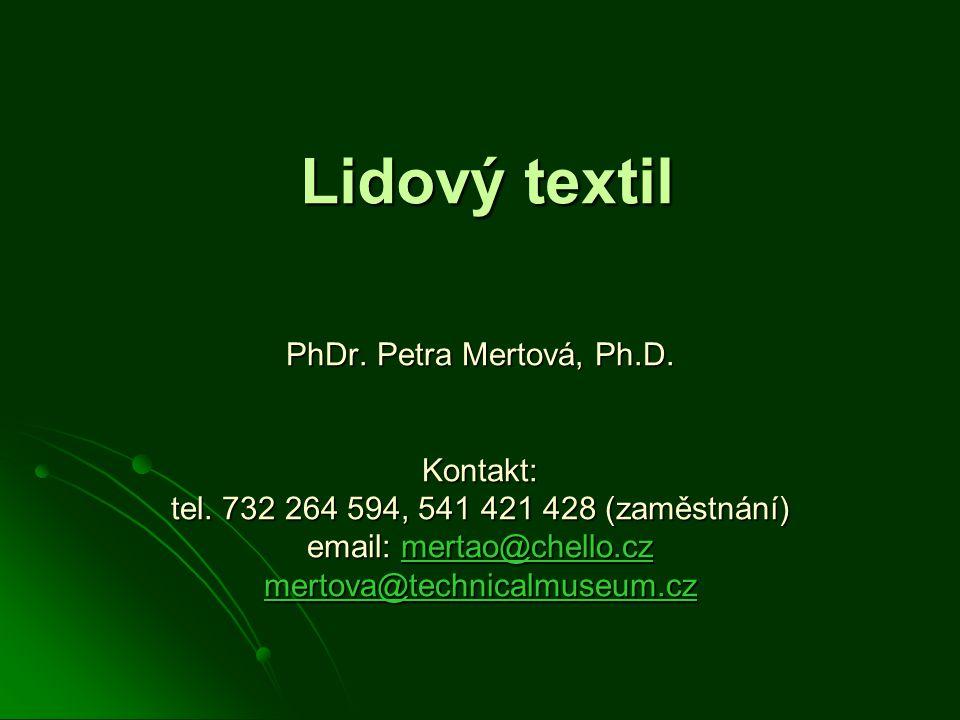 Lidový textil PhDr.Petra Mertová, Ph.D. Kontakt: tel.
