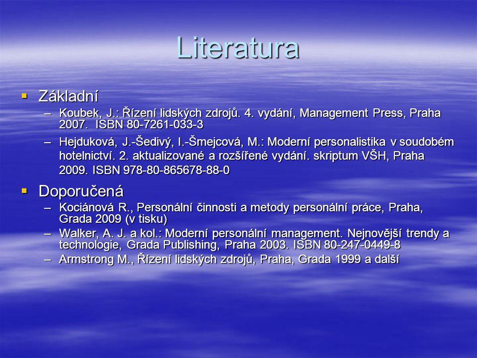 Literatura  Základní –Koubek, J.: Řízení lidských zdrojů. 4. vydání, Management Press, Praha 2007. ISBN 80-7261-033-3 –Hejduková, J.-Šedivý, I.-Šmejc