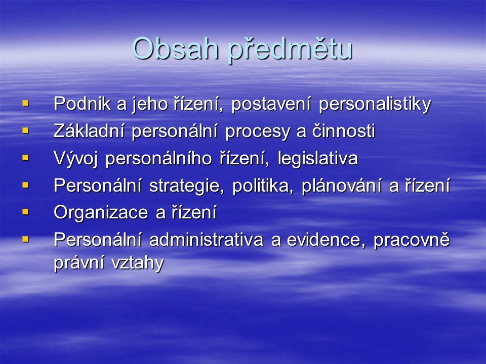 Obsah předmětu  Podnik a jeho řízení, postavení personalistiky  Základní personální procesy a činnosti  Vývoj personálního řízení, legislativa  Pe