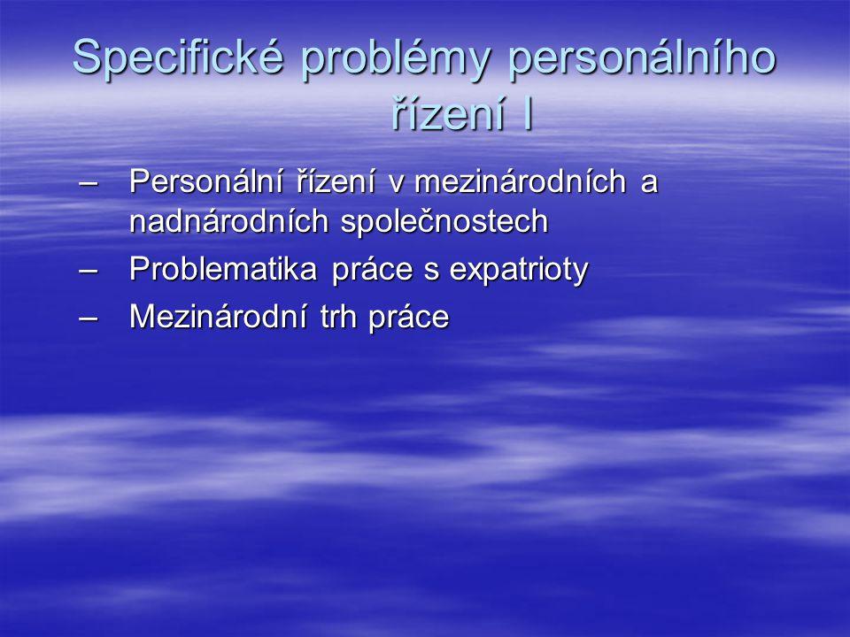 Specifické problémy personálního řízení I –Personální řízení v mezinárodních a nadnárodních společnostech –Problematika práce s expatrioty –Mezinárodn