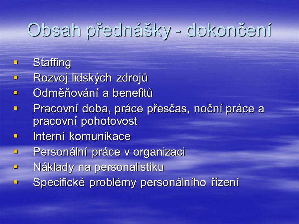 Podnik a jeho řízení, postavení personalistiky DodavateléZákazníci Trh práce Zdroje financování PODNIK Procesy Činnosti Společenské podmínky (legislativa, infrastruktura, …) Přírodní podmínky (zdroje, klima, komunikace,…)