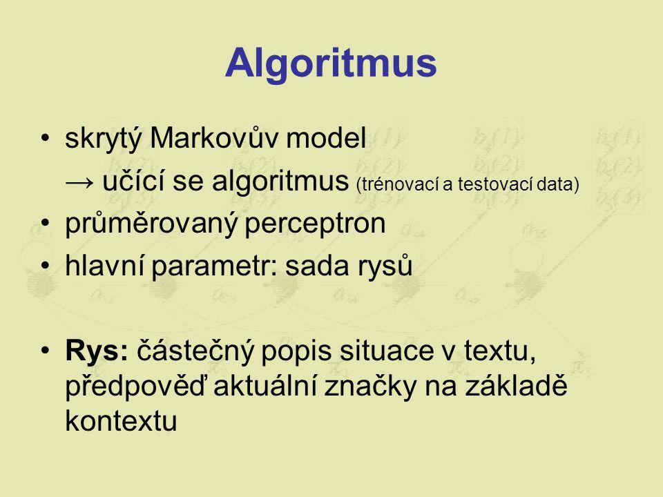 Algoritmus skrytý Markovův model → učící se algoritmus (trénovací a testovací data) průměrovaný perceptron hlavní parametr: sada rysů Rys: částečný popis situace v textu, předpověď aktuální značky na základě kontextu