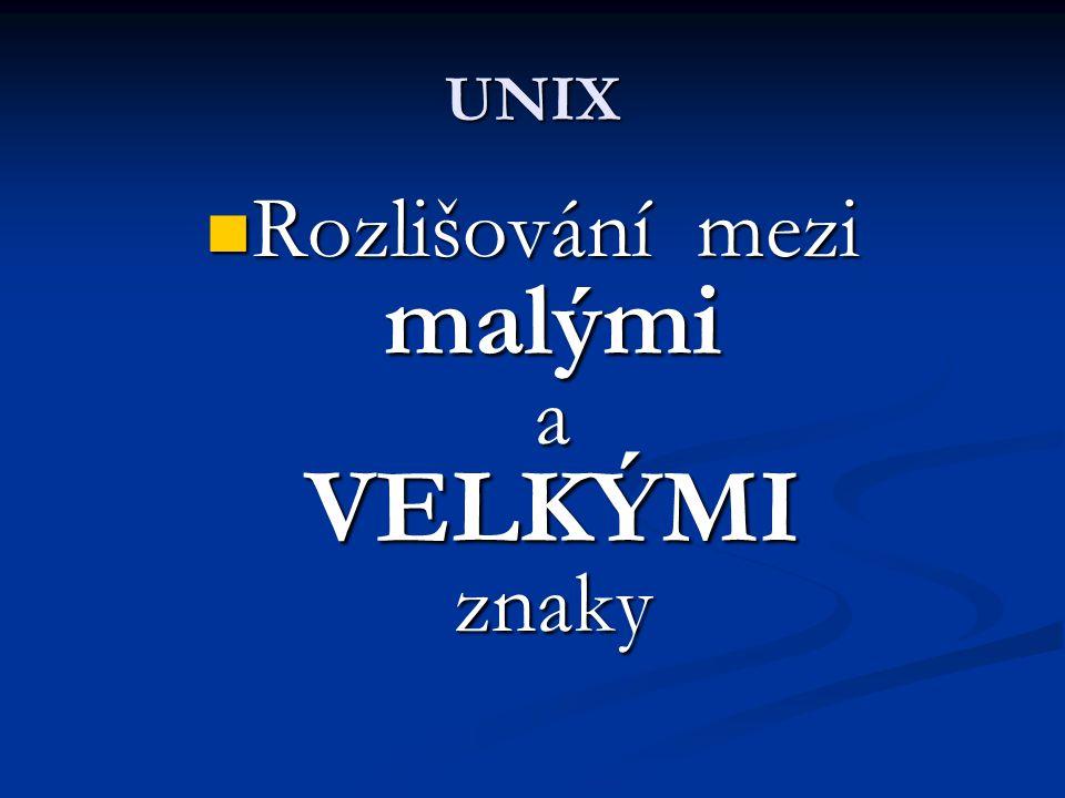 UNIX Rozlišování mezi malými a VELKÝMI znaky Rozlišování mezi malými a VELKÝMI znaky