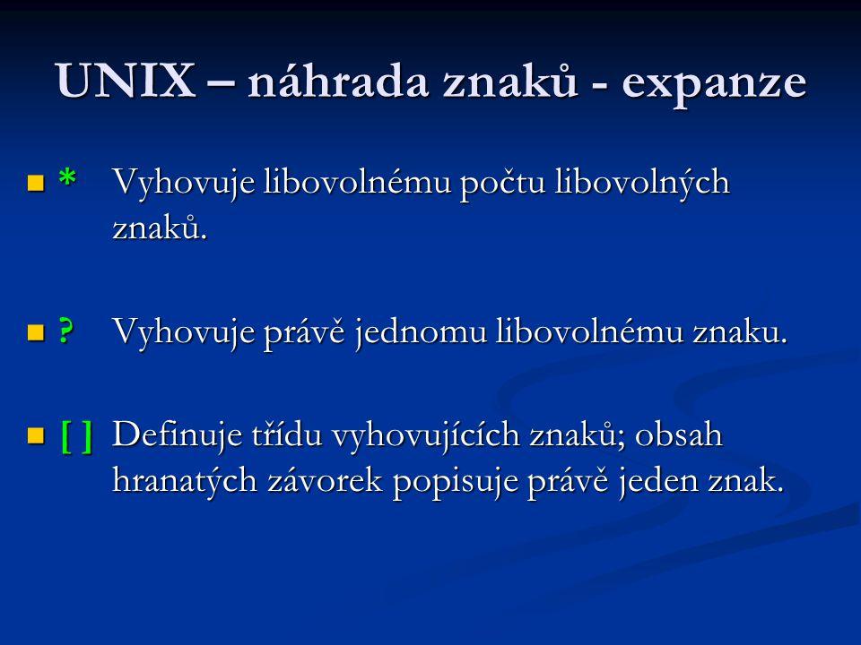 UNIX – náhrada znaků - expanze * Vyhovuje libovolnému počtu libovolných znaků.
