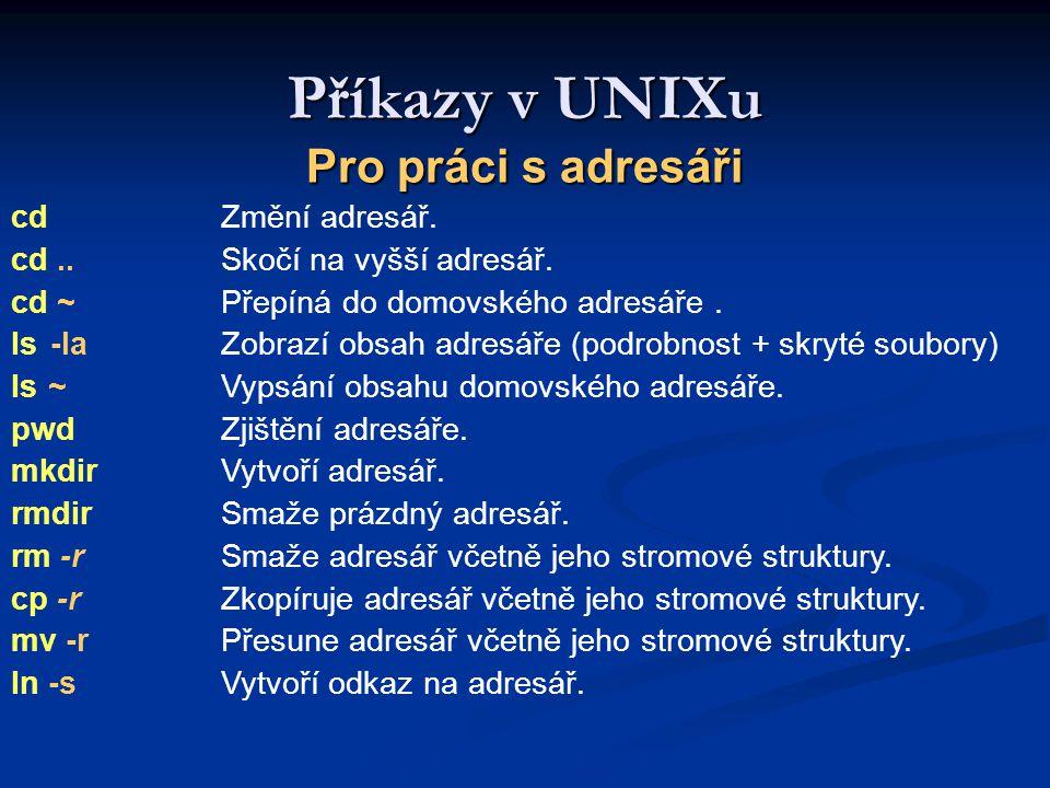 Příkazy v UNIXu Pro práci s adresáři cdZmění adresář.